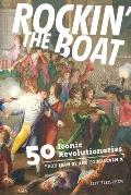 Rockin' the Boat: 50 Iconic Rebels and Revolutionaries - From Joan of Arc to Malcom X