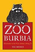 Zooburbia Meditations on the Animals Among Us