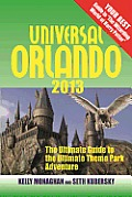 Universal Orlando 2013 The Ultimate Guide to the Ultimate Theme Park Adventure 12th Edition
