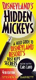 Disneylands Hidden Mickeys A Field Guide to Disneyland Resorts Best Kept Secrets 4th Edition