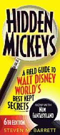 Hidden Mickeys A Field Guide to Walt Disney Worlds Best Kept Secrets 6th Edition