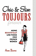 Chic &amp; Slim Toujours: Aging Beautifully Like Those Chic French Women Cover