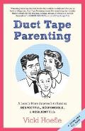 Duct Tape Parenting A Less Is More Approach to Raising Respectful Responsible & Resilient Kids