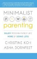 Minimalist Parenting: Enjoy Modern Family Life More by Doing Less Cover