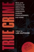 True Crime: Real-Life Stories of Grave-Robbing, Identity Theft, Abduction, Addition, Obsession, Murder, and More