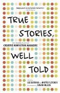 True Stories Well Told From the First 20 Years of Creative Nonfiction Magazine