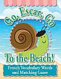 Go, Escar, Go to the Beach!: French Vocabulary Words and Matching Game