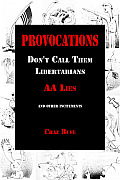 Provocations Dont Call Them Libertarians AA Lies & Other Incitements