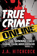 True Crime Online Shocking Stories of Scamming Stalking Murder & Mayhem