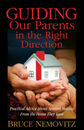 Guiding Our Parents in the Right Direction Practical Advice about Seniors Moving from the Home They Love