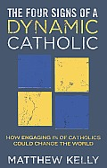 Four Signs of a Dynamic Catholic How Engaging 1% of Catholics Could Change the World
