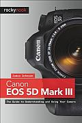 Canon EOS 5d Mark III: The Guide to Understanding and Using Your Camera Cover