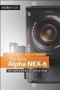 Sony Alpha Nex-6: The Unofficial Quintessential Guide