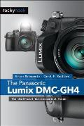 The Panasonic Lumix DMC-Gh4: The Unofficial Quintessential Guide