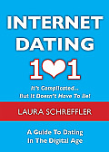 Internet Dating 101: It's Complicated... But It Doesn't Have to Be! a Guide to Dating in the Digital Age