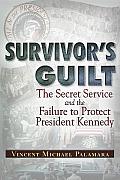 Survivors Guilt The Secret Service & the Failure to Protect the President