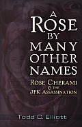 A Rose By Many Other Names: Rose Cherami & The JFK Assassination by Todd C. Elliott