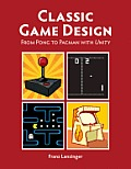 Classic Game Design: From Pong to Pac-Man with Unity [With DVD]