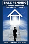 Sale Pending: A Sixteen Step Guide to Buying Real Estate