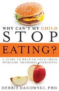 Why Cant My Child Stop Eating A Guide to Helping Your Child Overcome Emotional Overeating