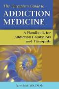 The Therapist's Guide to Addiction Medicine: A Handbook for Addiction Counselors and Therapists