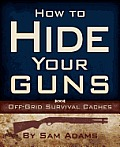 How to Hide Your Guns: Off Grid Survival Caches Cover