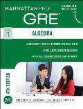Manhattan Prep: Algebra GRE Strategy, Guide 1 (Manhattan Prep Strategy Guides)