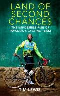 Land of Second Chances The Impossible Rise of Rwandas Cycling Team