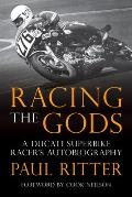 Racing the Gods: A Ducati Superbike Racer's Autobigraphy
