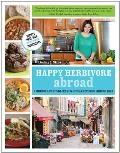 Happy Herbivore Abroad A Travelogue & Over 135 Fat Free & Low Fat Vegan Recipes from Around the World