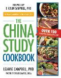 China Study Cookbook Over 120 Whole Food Plant Based Recipes