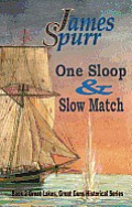 Great Lakes Great Guns Historical #2: One Sloop and Slow Match: Book 2: Great Lakes Great Guns Hisrorical Series