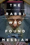 The Rabbi Who Found Messiah: The Story of Yitzhak Kaduri and His Prophecies of the Endtime