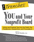You and Your Nonprofit Board: Advice and Practical Tips from the Field's Top Practitioners, Researchers, and Provocateurs