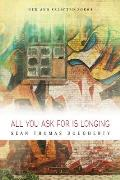 All You Ask for Is Longing New & Selected Poems