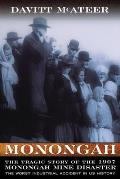 Monongah: The Tragic Story of the 1907 Monongah Mine Disaster: The Worst Industrial Accident in Us History