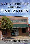A Chatterstrip At The End Of Civilization by Jay Michael Jones