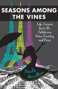 Seasons Among the Vines, New Edition: Alife Lessons from the California Wine Country and Parisa