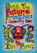 Bugs of the Future Primitive: A Colouring Book
