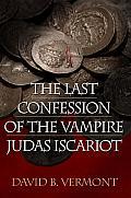 Last Confession of The Vampire Judas Iscariot