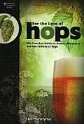 For the Love of Hops The Practical Guide to Aroma Bitterness & the Culture of Hops
