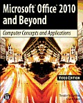 Microsoft Office 2010 and Beyond Video Edition: Computer Concepts and Applications