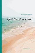 I Feel, Therefore I Am