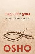 I Say Unto You: Jesus: Son of God or Mystic? (Osho Classics)