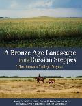 A Bronze Age Landscape in the Russian Steppes: The Samara Valley Project