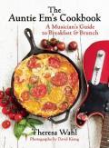 The Auntie Em's Cookbook: A Musician's Guide to Breakfast & Brunch & Dessert!