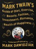 Mark Twains Guide to Diet Exercise Beauty Fashion Investment Romance Health & Happiness A Politically Incorrect Self Help Book from Americas