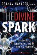 Divine Spark A Graham Hancock Reader Psychedelics Consciousness & the Birth of Civilization