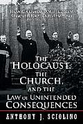 The Holocaust, the Church, and the Law of Unintended Consequences: How Christian Anti-Judaism Spawned Nazi Anti-Semitism, a Judge's Verdict