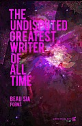 The Undisputed Greatest Writer of All Time: A Collection of Poetry